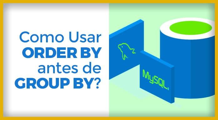 Como usar ORDER BY antes de GROUP BY no MySQL